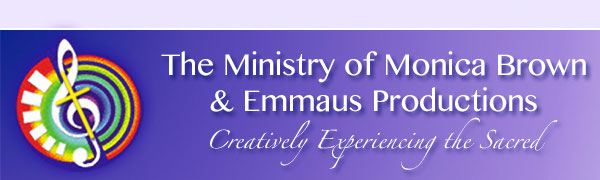 The Ministry of Monica brown and Emmaus Productions - Creatively Experiencing the Sacred