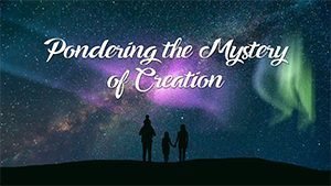 "Screenshot of online video ""Pondering the Mystery of Creation"""